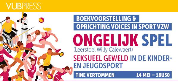 BOEKVOORSTELLING & OPRICHTING VOICES IN SPORT VZW - ONGELIJK SPEL (Leerstoel Willy Calewaert) - Seksueel geweld in de kinder- en jeugdsport