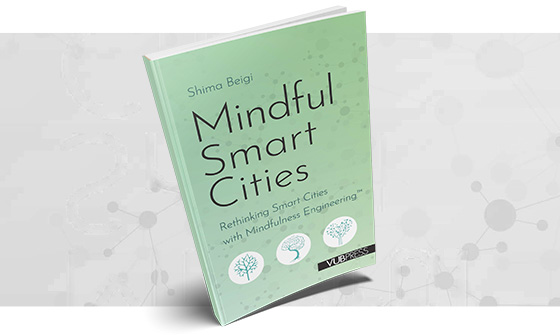 VUBPRESS and Mindful Smart City Academy cordially invite you to the digital book launch of MINDFUL SMART CITIES - Rethinking Smart Cities with Mindfulness Engineering™ | Shima Beigi